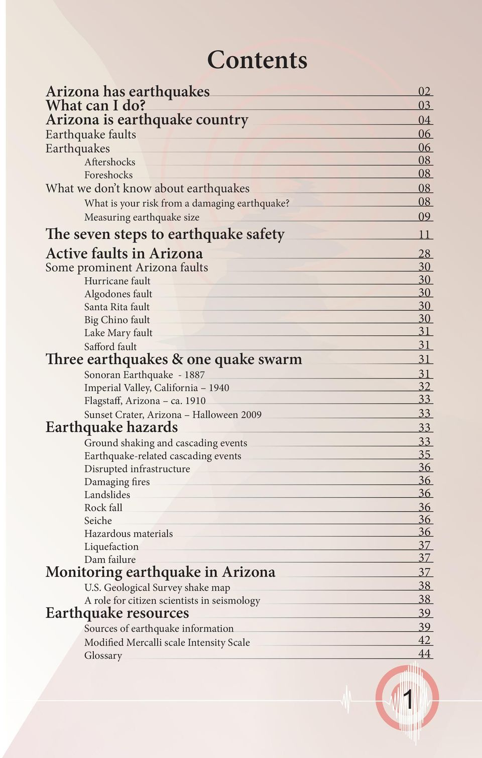 Measuring earthquake size The seven steps to earthquake safety Active faults in Arizona Some prominent Arizona faults Hurricane fault Algodones fault Santa Rita fault Big Chino fault Lake Mary fault
