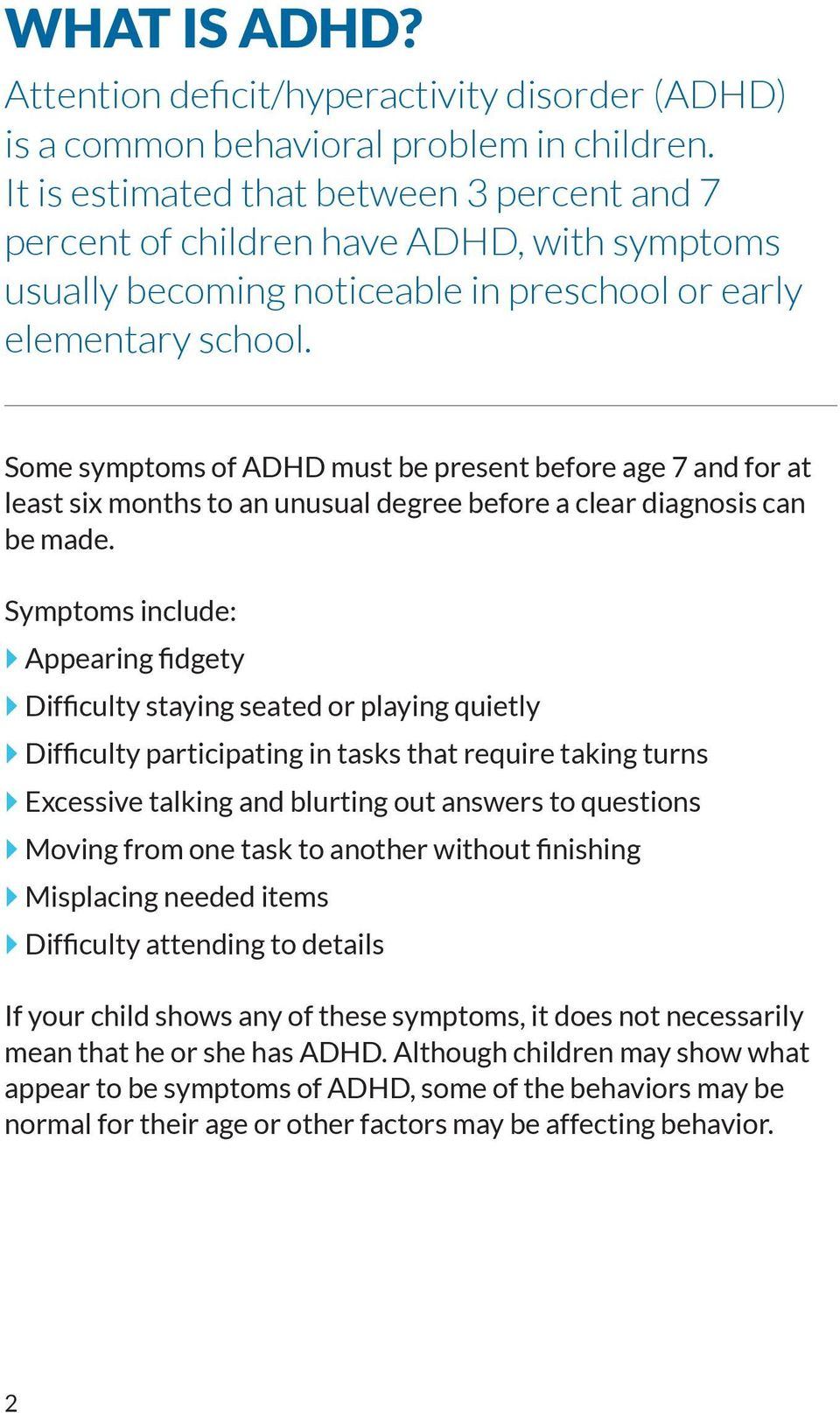 Some symptoms of ADHD must be present before age 7 and for at least six months to an unusual degree before a clear diagnosis can be made.