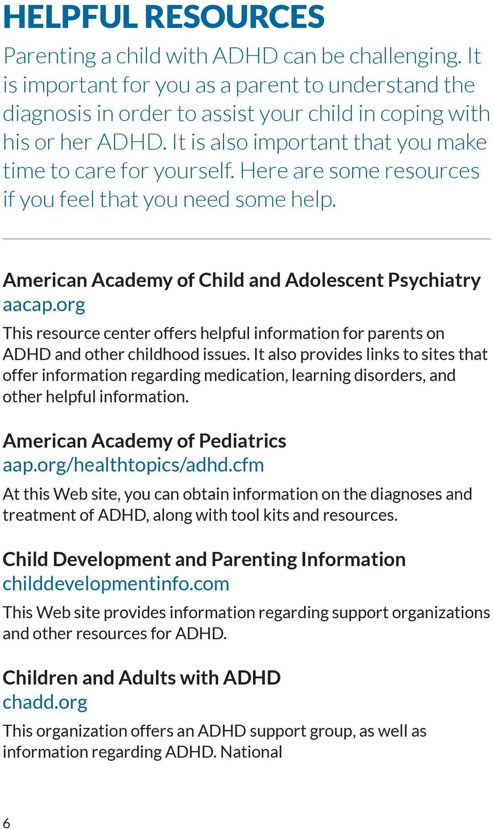 org This resource center offers helpful information for parents on ADHD and other childhood issues.