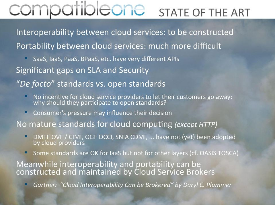 open standards No incentive for cloud service providers to let their customers go away: why should they participate to open standards?