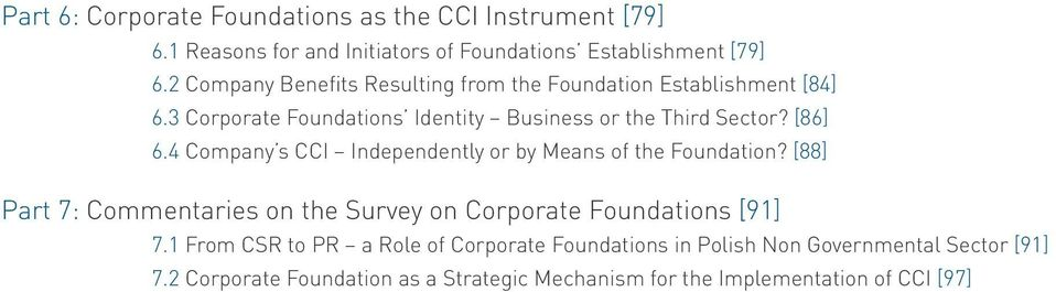 4 Company s CCI Independently or by Means of the Foundation? [88] Part 7: Commentaries on the Survey on Corporate Foundations [91] 7.