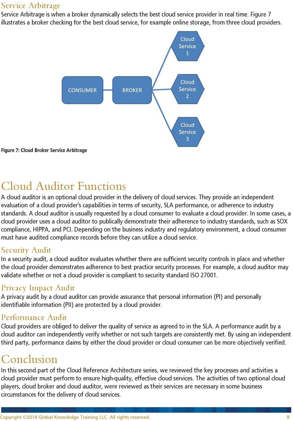 Figure 7: Cloud Broker Service Arbitrage Cloud Auditor Functions A cloud auditor is an optional cloud provider in the delivery of cloud services.