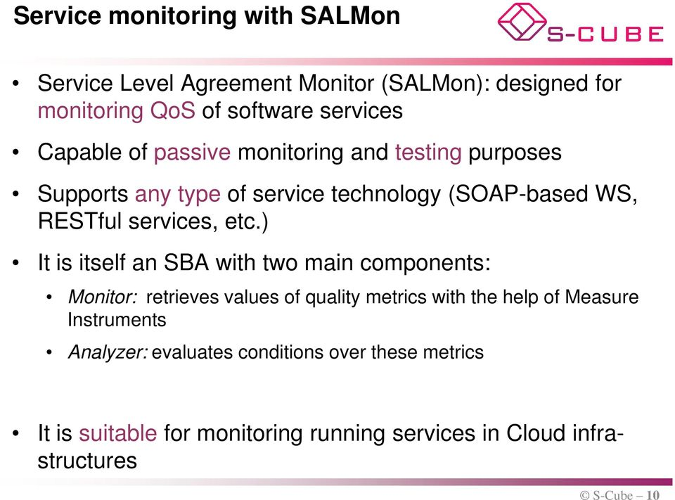 etc.) It is itself an SBA with two main components: Monitor: retrieves values of quality metrics with the help of Measure