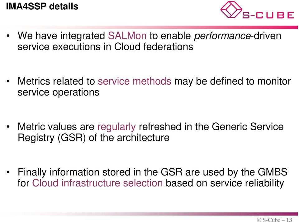 values are regularly refreshed in the Generic Service Registry (GSR) of the architecture Finally