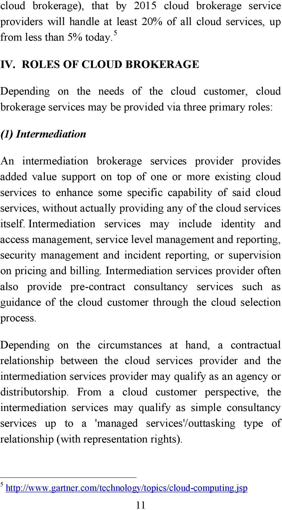 provider provides added value support on top of one or more existing cloud services to enhance some specific capability of said cloud services, without actually providing any of the cloud services