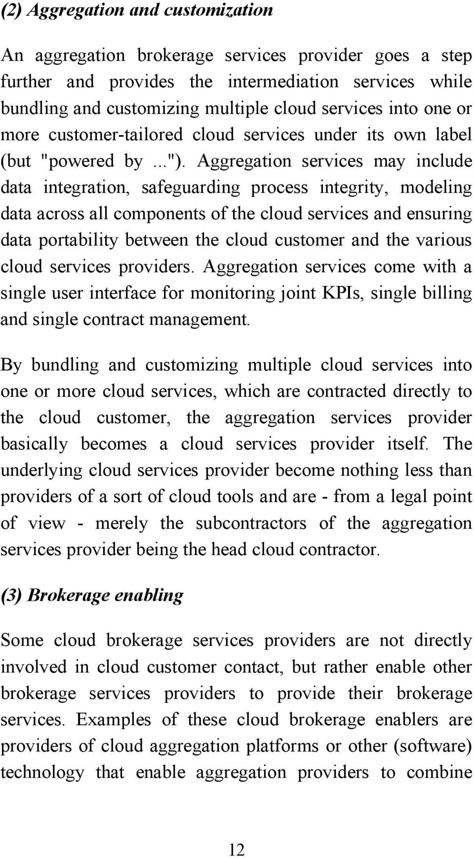 Aggregation services may include data integration, safeguarding process integrity, modeling data across all components of the cloud services and ensuring data portability between the cloud customer