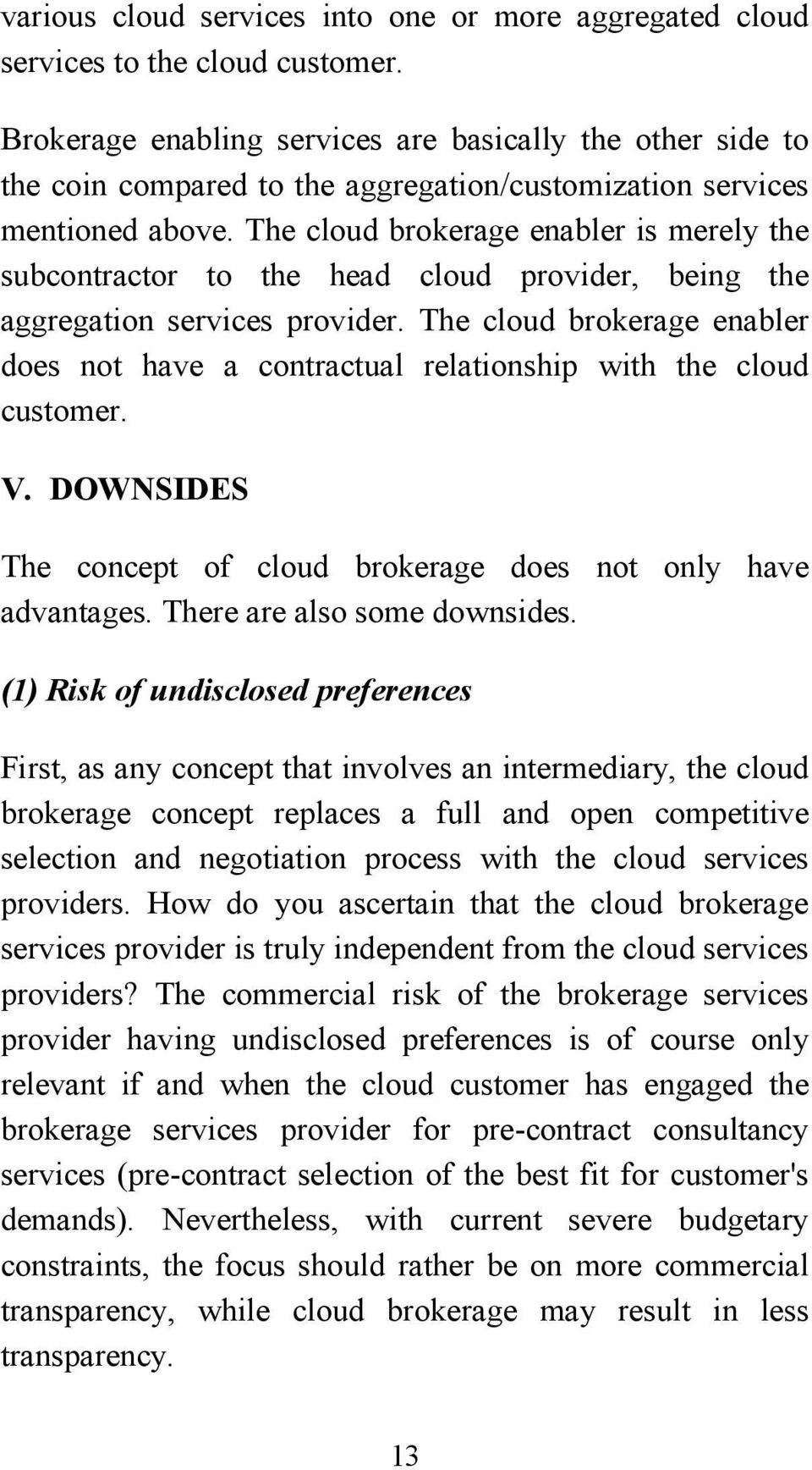 The cloud brokerage enabler is merely the subcontractor to the head cloud provider, being the aggregation services provider.
