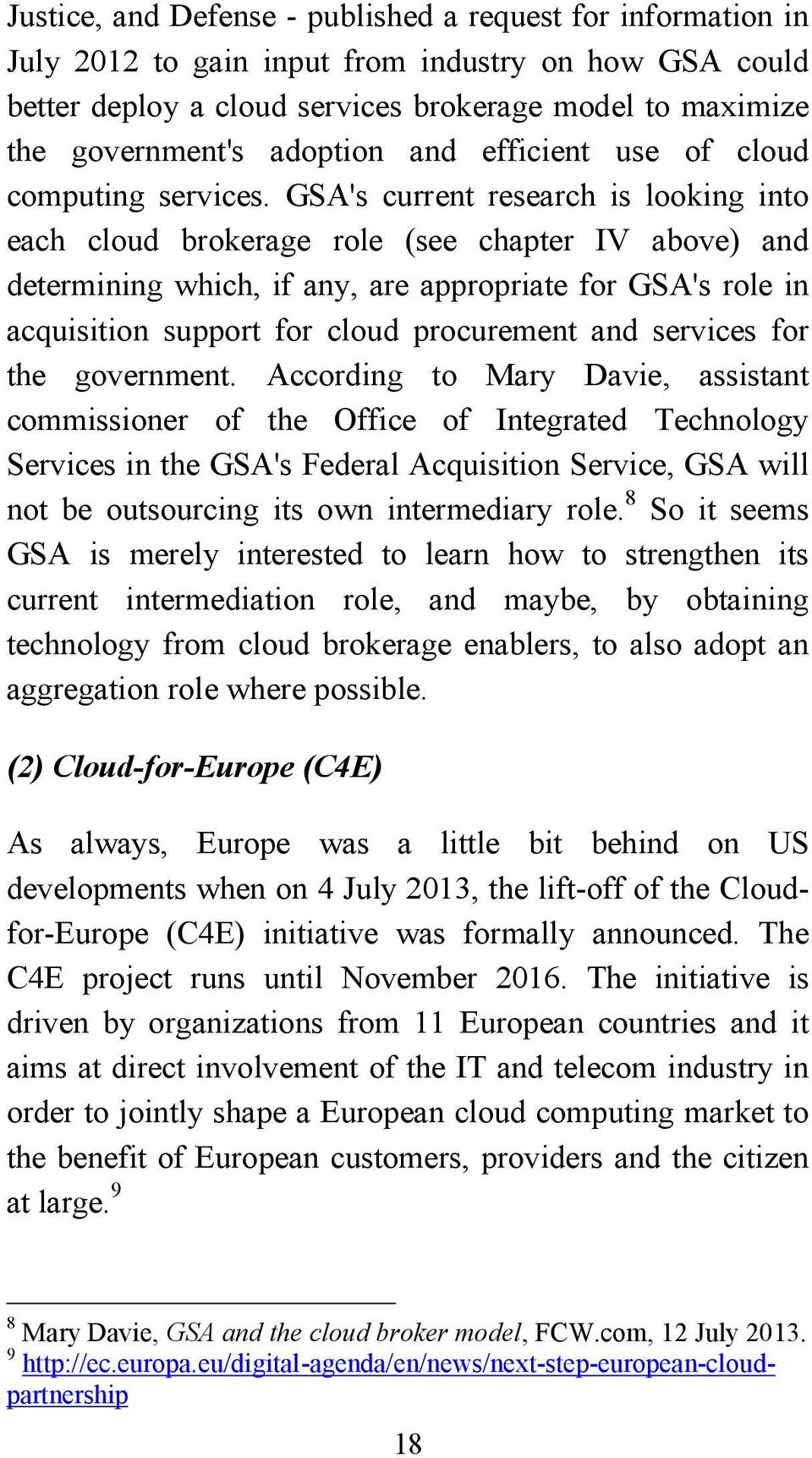 GSA's current research is looking into each cloud brokerage role (see chapter IV above) and determining which, if any, are appropriate for GSA's role in acquisition support for cloud procurement and