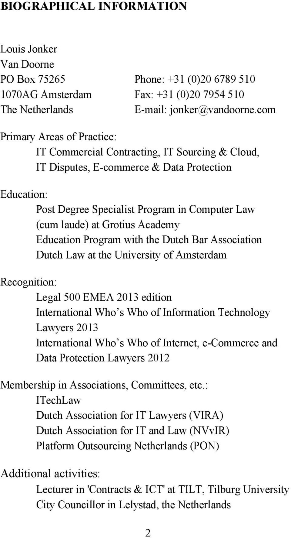 Grotius Academy Education Program with the Dutch Bar Association Dutch Law at the University of Amsterdam Recognition: Legal 500 EMEA 2013 edition International Who s Who of Information Technology