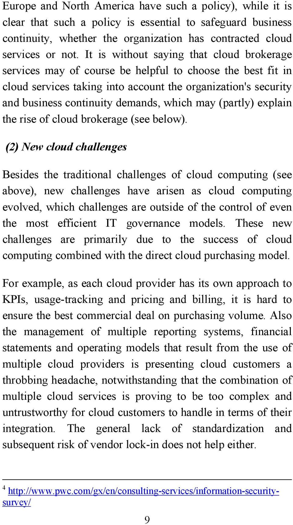 which may (partly) explain the rise of cloud brokerage (see below).