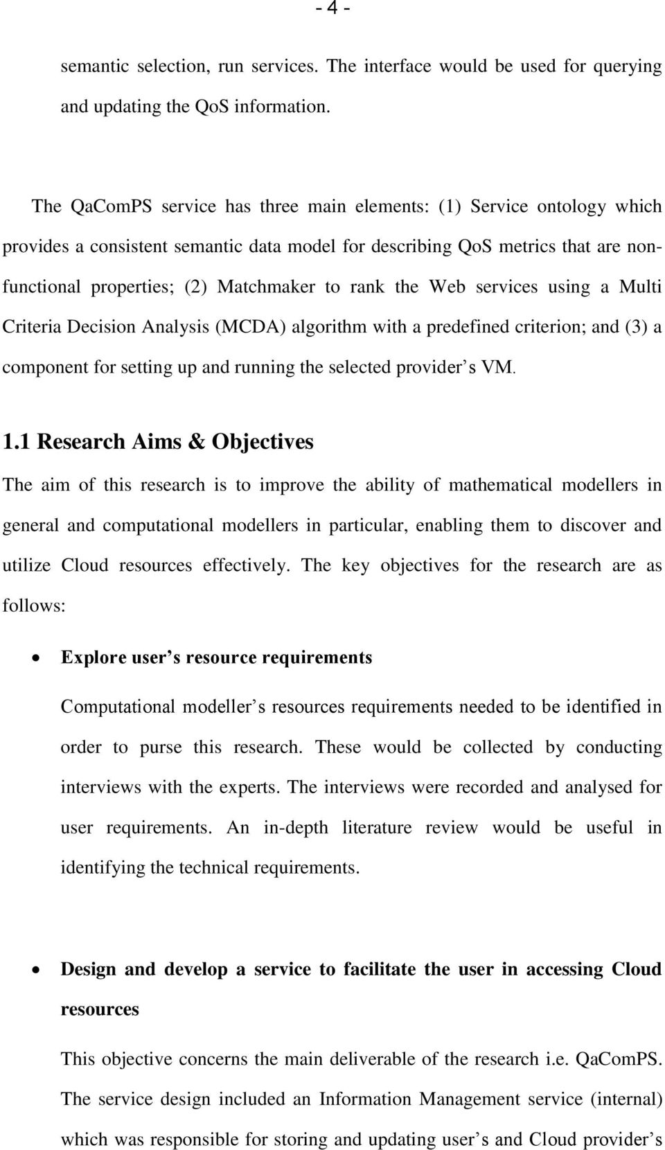 the Web services using a Multi Criteria Decision Analysis (MCDA) algorithm with a predefined criterion; and (3) a component for setting up and running the selected provider s VM. 1.