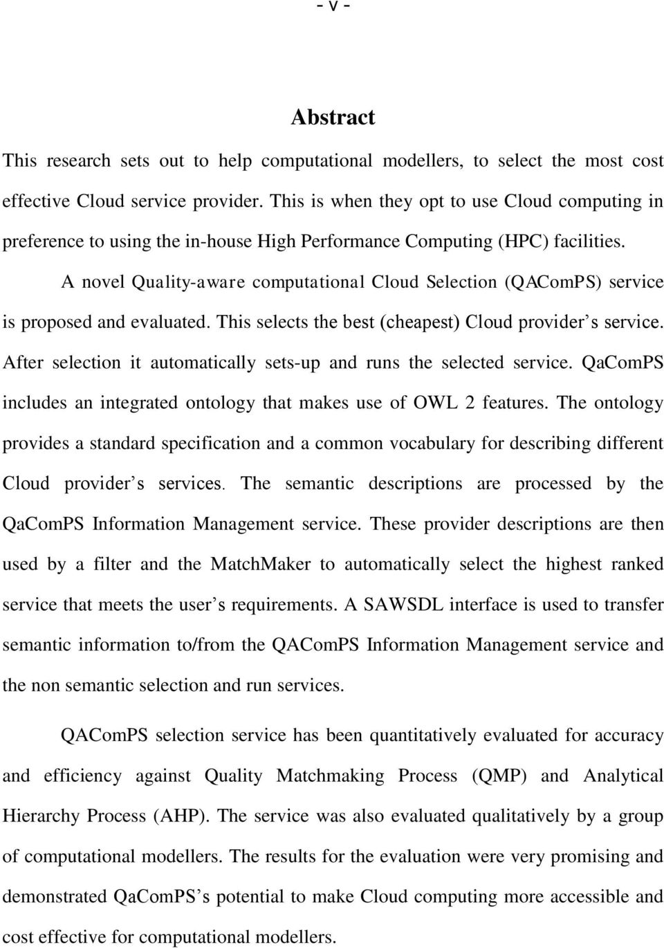 A novel Quality-aware computational Cloud Selection (QAComPS) service is proposed and evaluated. This selects the best (cheapest) Cloud provider s service.
