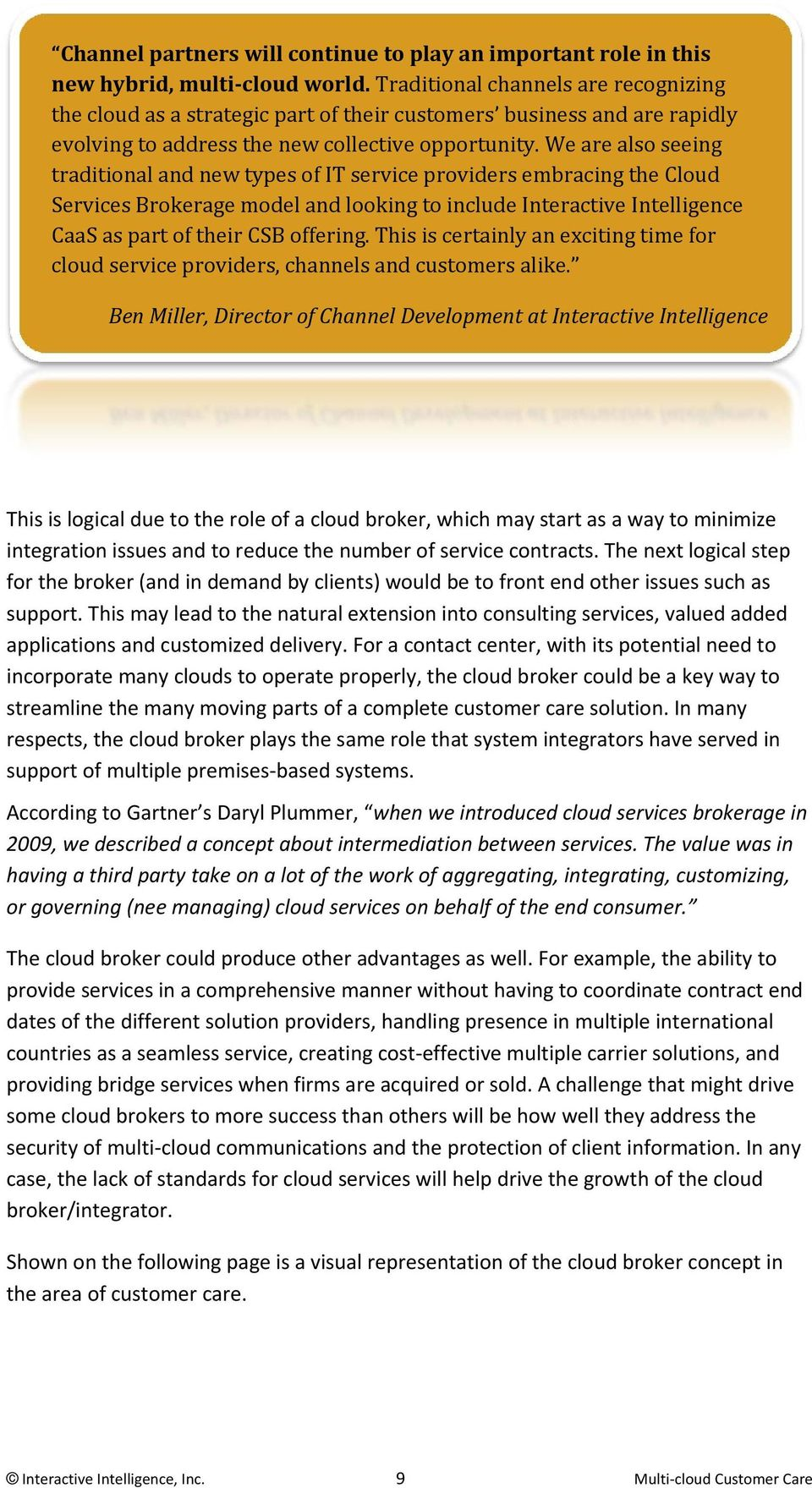 We are also seeing traditional and new types of IT service providers embracing the Cloud Services Brokerage model and looking to include Interactive Intelligence CaaS as part of their CSB offering.