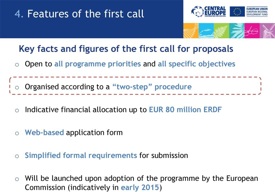 allocation up to EUR 80 million ERDF o Web-based application form o Simplified formal requirements for