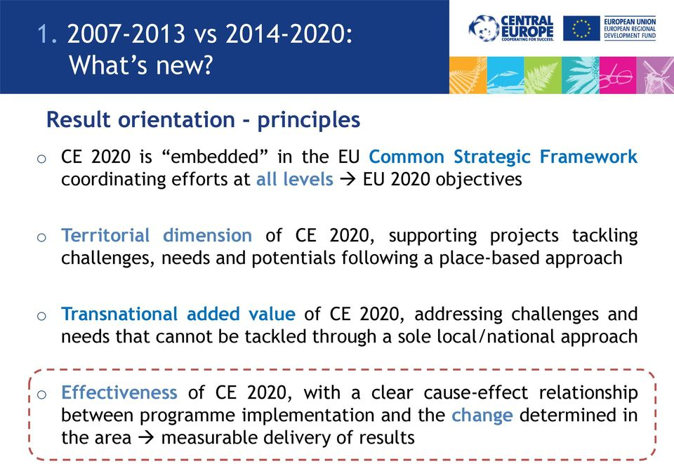 Territorial dimension of CE 2020, supporting projects tackling challenges, needs and potentials following a place-based approach o Transnational added