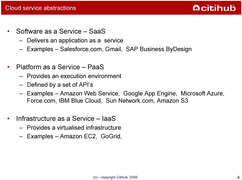 of API s Examples Amazon Web Service, Google App Engine, Microsoft Azure, Force.com, IBM Blue Cloud, Sun Network.