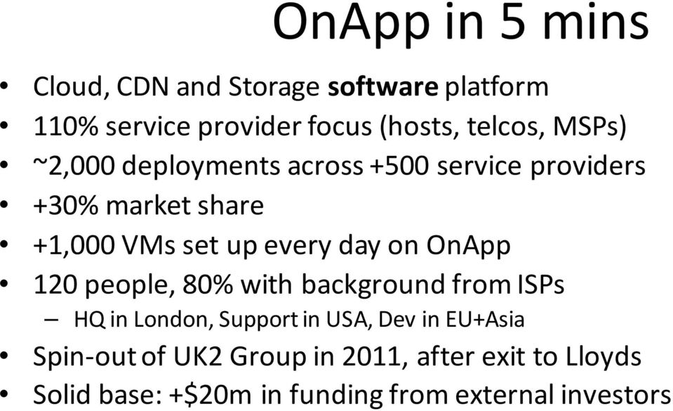 on OnApp 120 people, 80% with background from ISPs HQ in London, Support in USA, Dev in EU+Asia