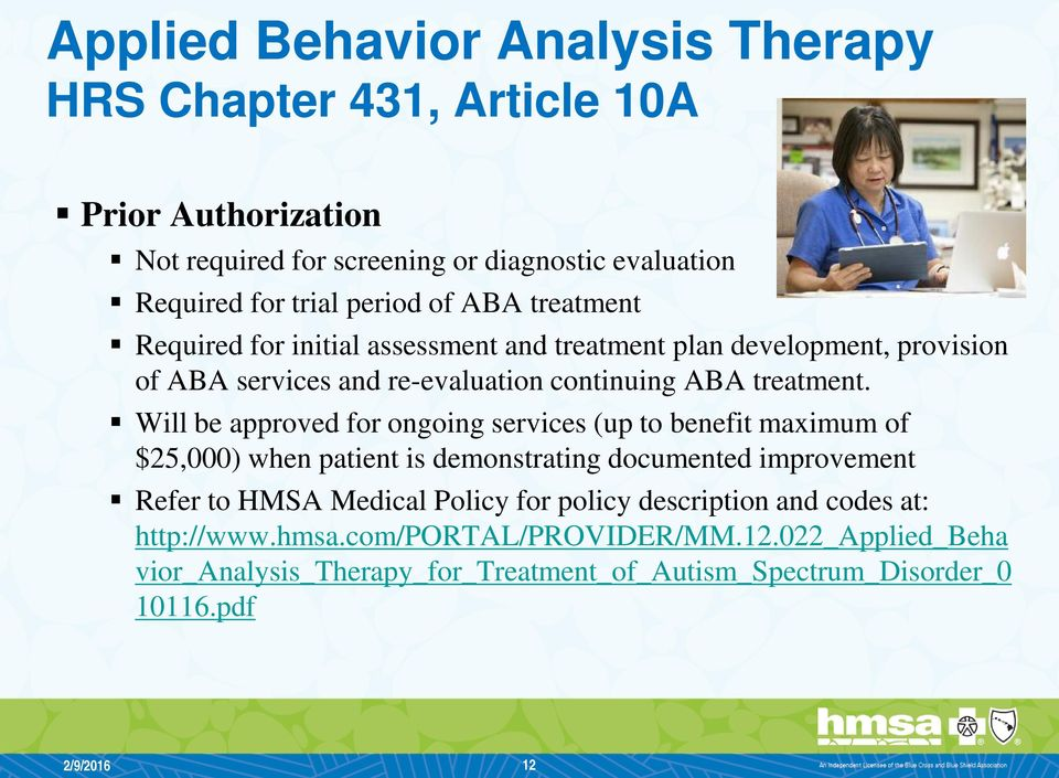 Will be approved for ongoing services (up to benefit maximum of $25,000) when patient is demonstrating documented improvement Refer to HMSA Medical Policy for