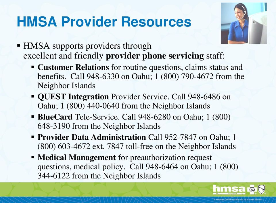 Call 948-6486 on Oahu; 1 (800) 440-0640 from the Neighbor Islands BlueCard Tele-Service.