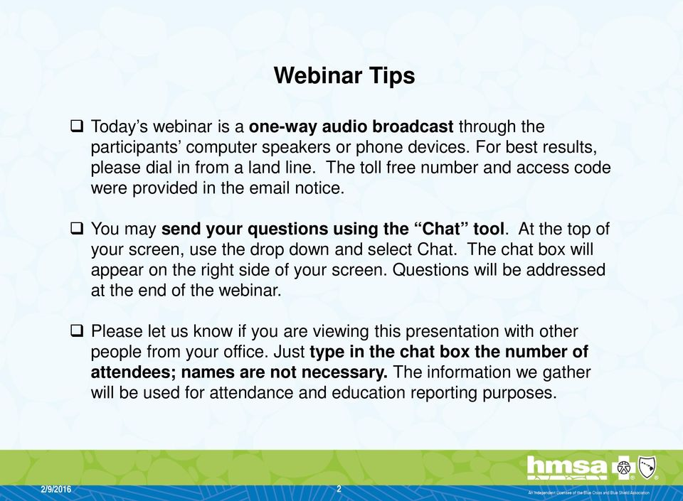 The chat box will appear on the right side of your screen. Questions will be addressed at the end of the webinar.