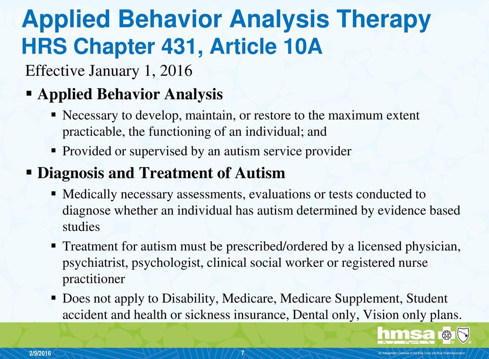 diagnose whether an individual has autism determined by evidence based studies Treatment for autism must be prescribed/ordered by a licensed physician, psychiatrist, psychologist, clinical