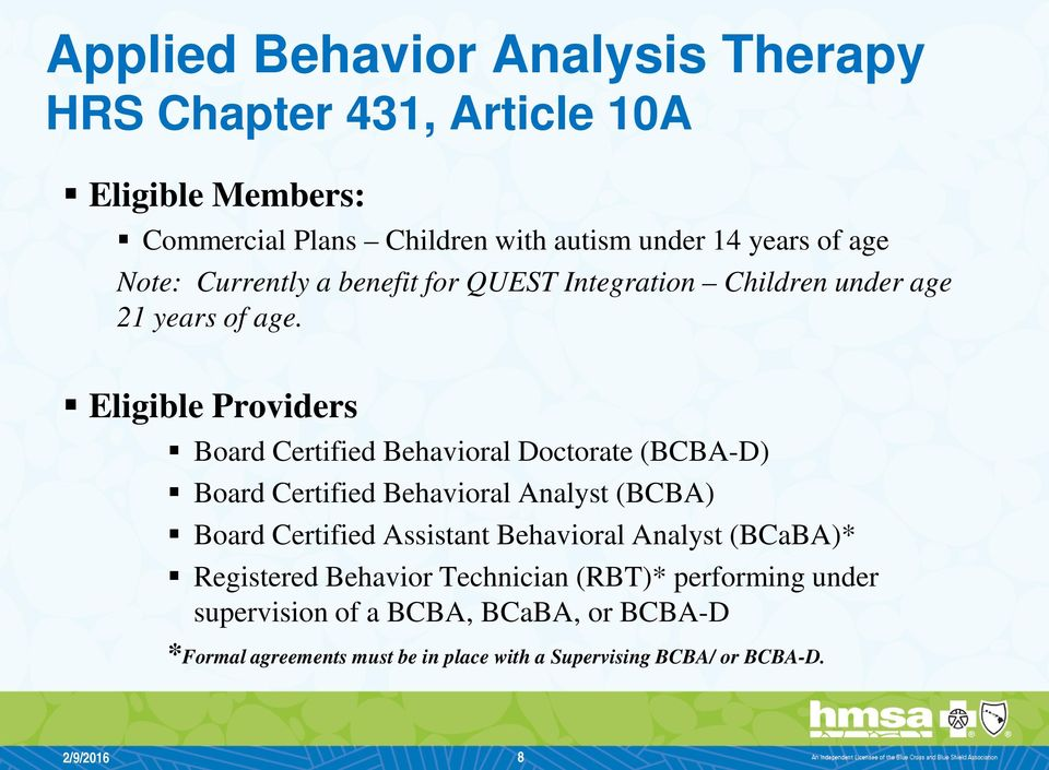 Eligible Providers Board Certified Behavioral Doctorate (BCBA-D) Board Certified Behavioral Analyst (BCBA) Board Certified Assistant
