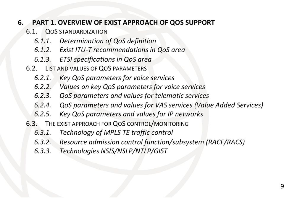 parameters!and!values!for!telematic!services! 6.2.4.! QoS!parameters!and!values!for!VAS!services!(Value!Added!Services)! 6.2.5.! Key!QoS!parameters!and!values!for!IP!networks! 6.3.! THE!