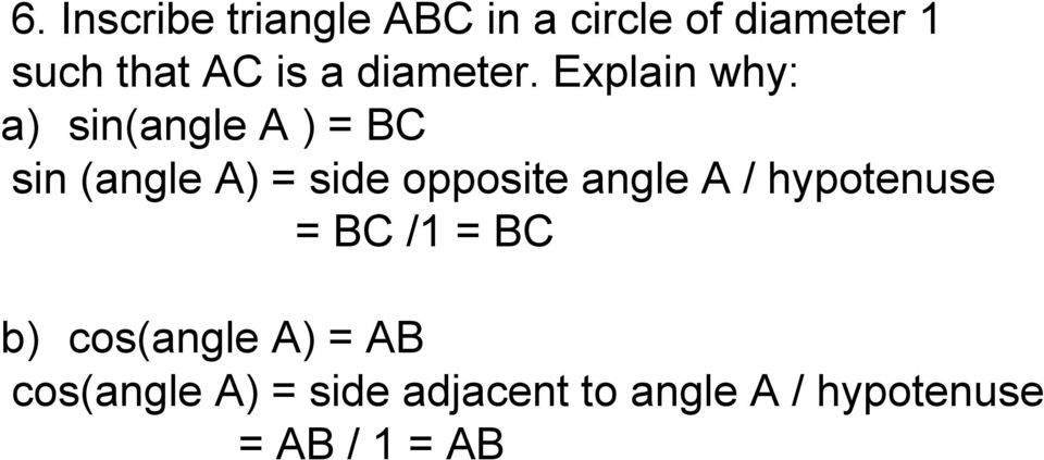 Explain why: a) sin(angle A ) = BC sin (angle A) = side opposite