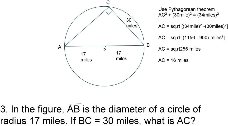 C 30 miles Use Pythagorean theorem AC 2 + (30mile) 2 = (34miles) 2 AC =
