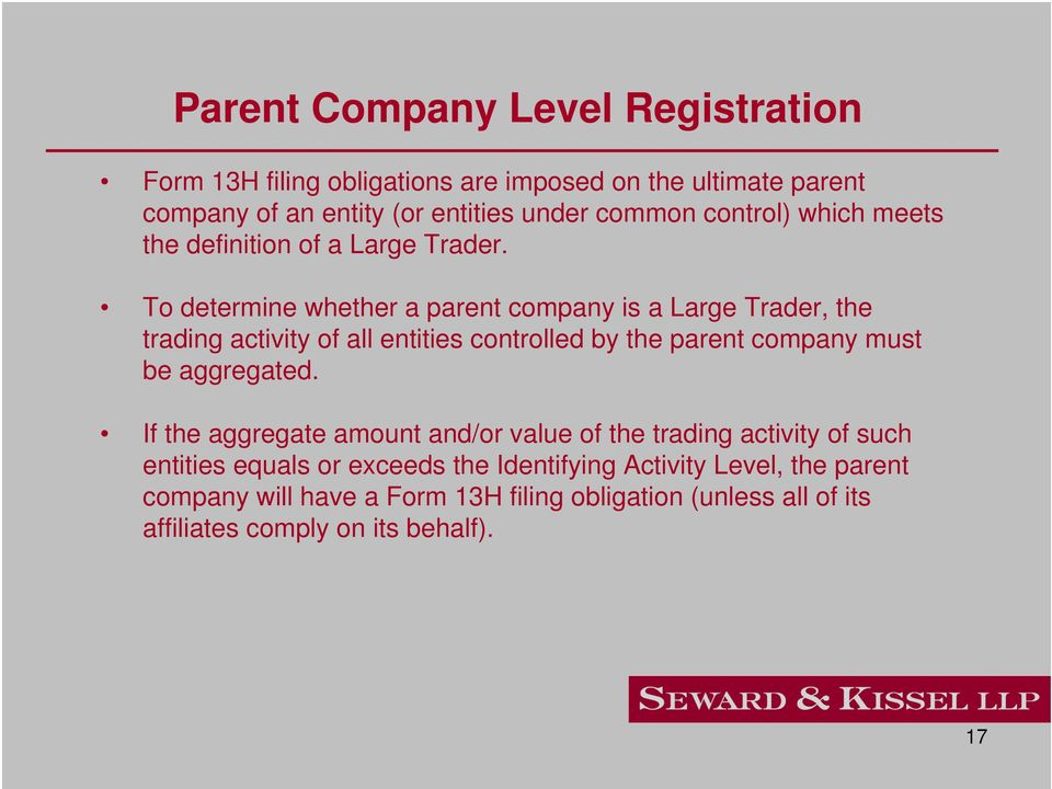 To determine whether a parent company is a Large Trader, the trading activity of all entities controlled by the parent company must be aggregated.