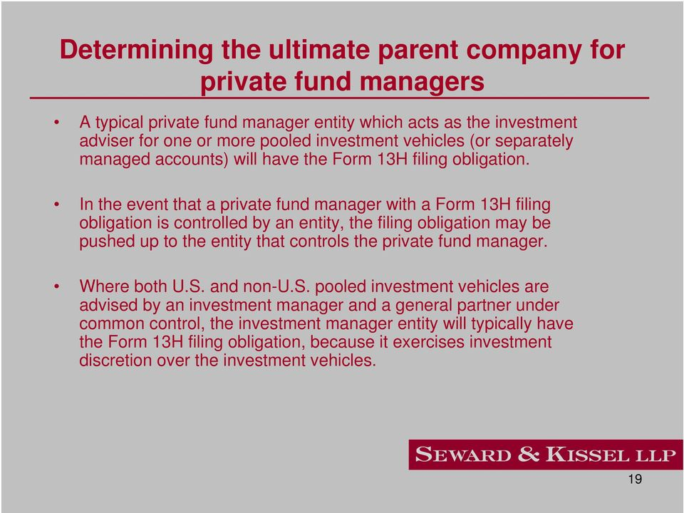 In the event that a private fund manager with a Form 13H filing obligation is controlled by an entity, the filing obligation may be pushed up to the entity that controls the private fund
