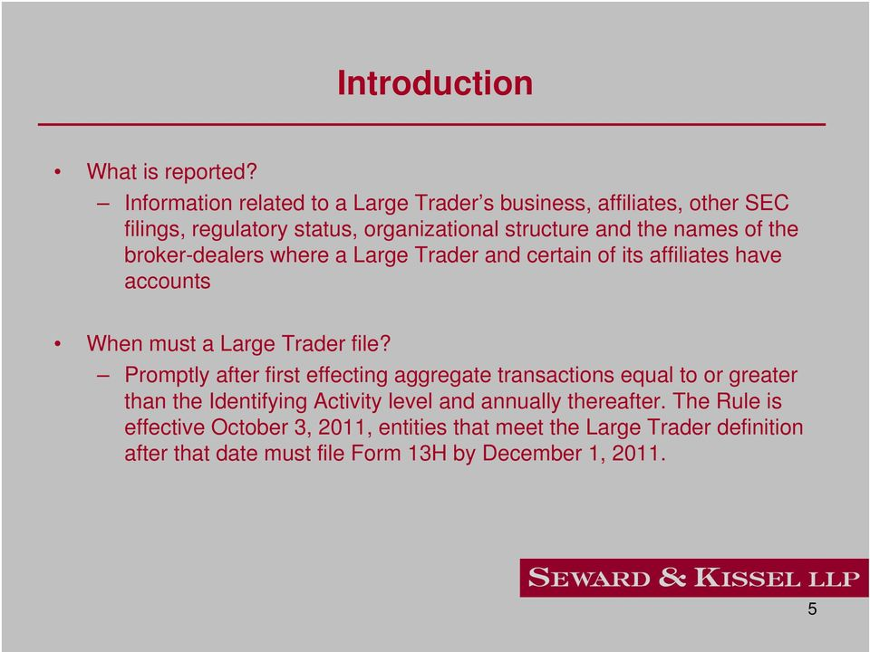 the broker-dealers where a Large Trader and certain of its affiliates have accounts When must a Large Trader file?