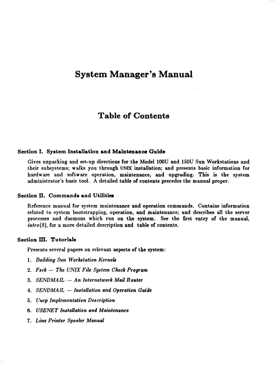 basic information for hardware and software operation, maintenance, and upgrading. This is the system administrator's basic tool. A detailed table of contents precedes the manual proper. Section U.