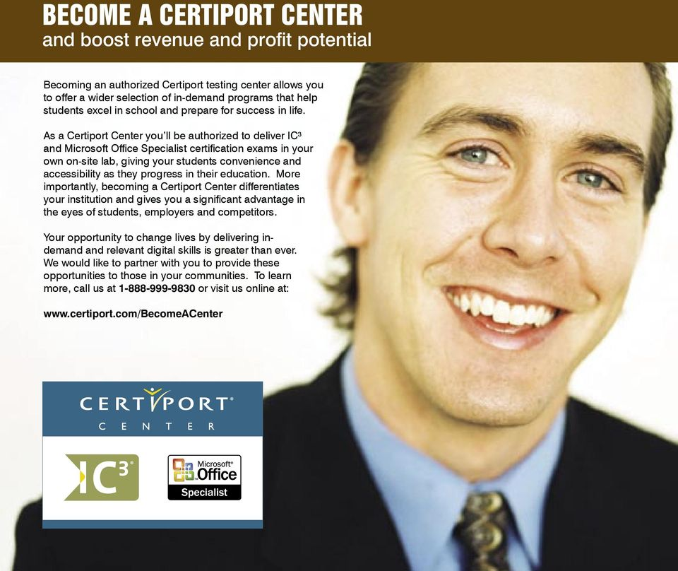 As a Certiport Center you ll be authorized to deliver IC³ and Microsoft Office Specialist certification exams in your own on-site lab, giving your students convenience and accessibility as they