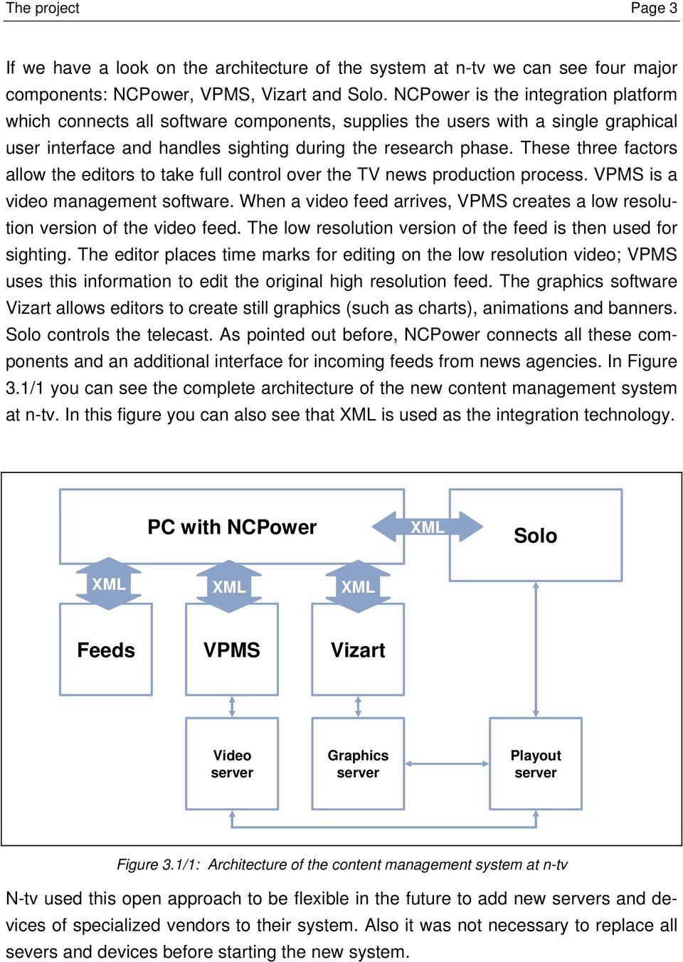 These three factors allow the editors to take full control over the TV news production process. VPMS is a video management software.