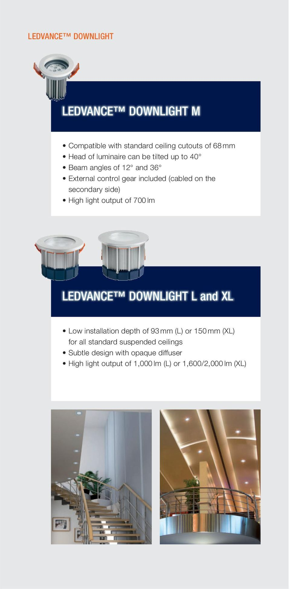 light output of 700 lm LEDVANCE DOWNLIGHT L and XL Low installation depth of 93 mm (L) or 150 mm (XL) for all