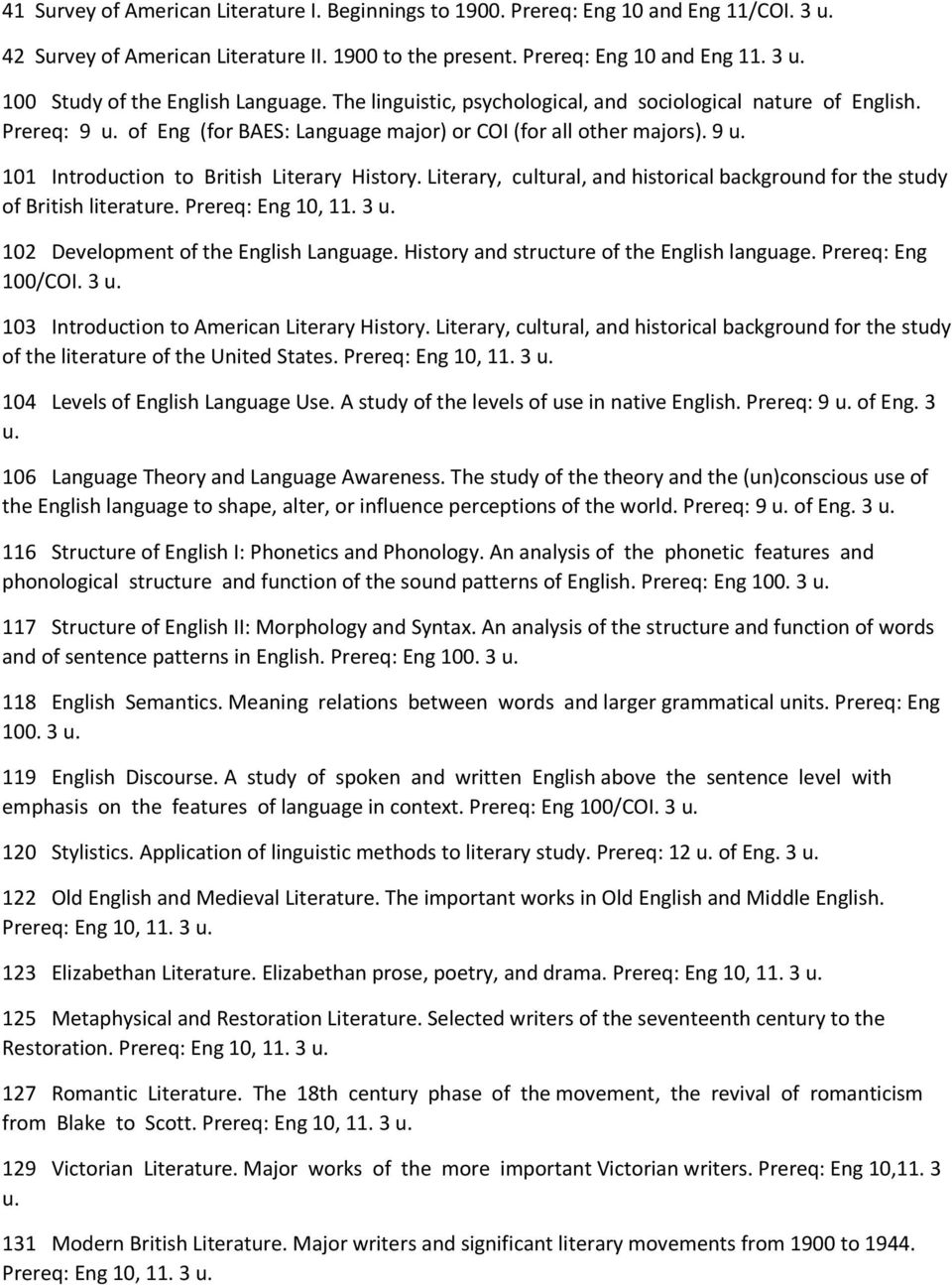 Literary, cultural, and historical background for the study of British literature. Prereq: Eng 10, 11. 3 u. 102 Development of the English Language. History and structure of the English language.