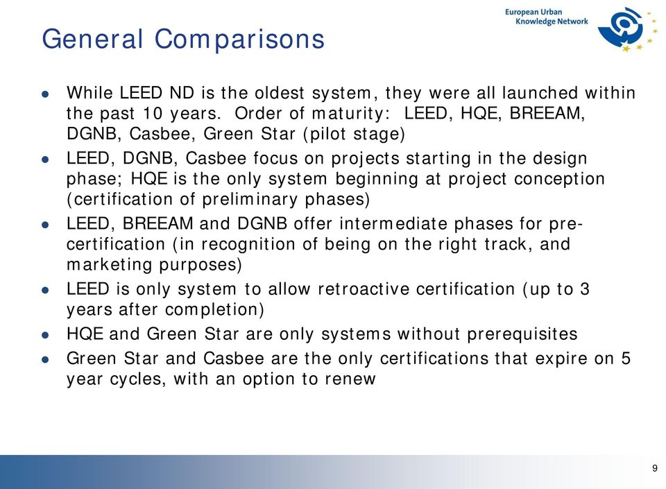project conception (certification of preliminary phases) LEED, BREEAM and DGNB offer intermediate phases for precertification (in recognition of being on the right track, and