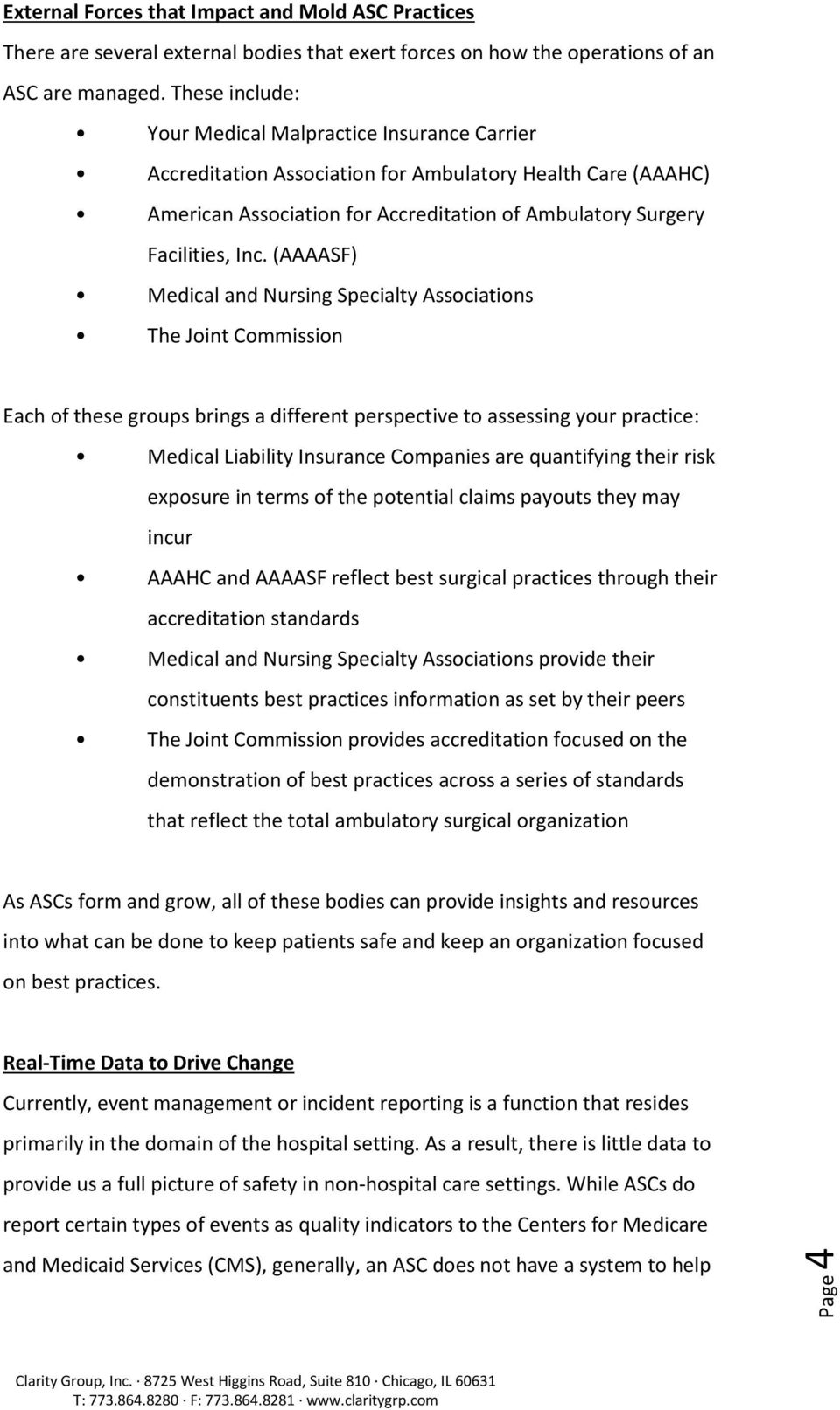 (AAAASF) Medical and Nursing Specialty Associations The Joint Commission Each of these groups brings a different perspective to assessing your practice: Medical Liability Insurance Companies are