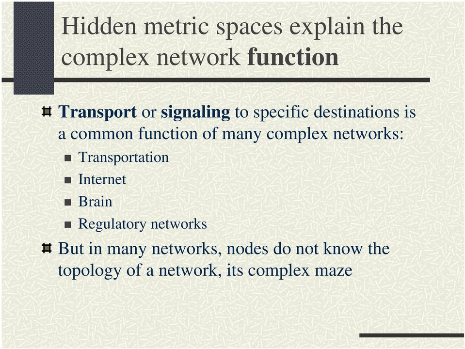 networks: Transportation Internet Brain Regulatory networks But in many