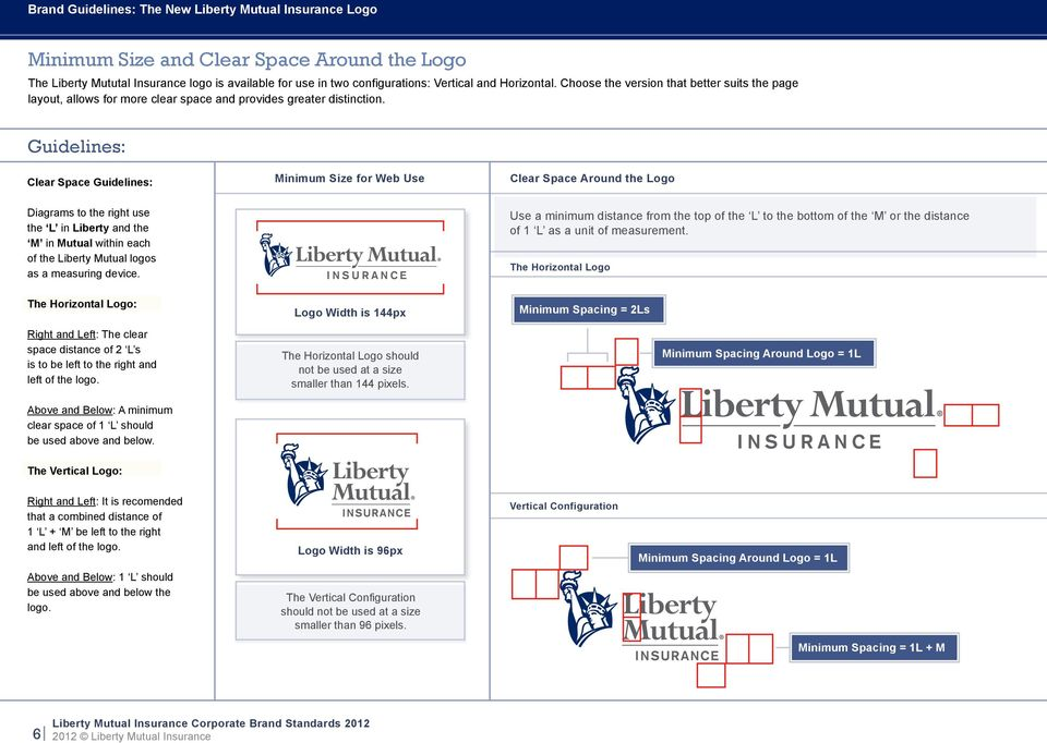Guidelines: Clear Space Guidelines: Minimum Size for Web Use Clear Space Around the Logo Diagrams to the right use the L in Liberty and the M in Mutual within each of the Liberty Mutual logos as a