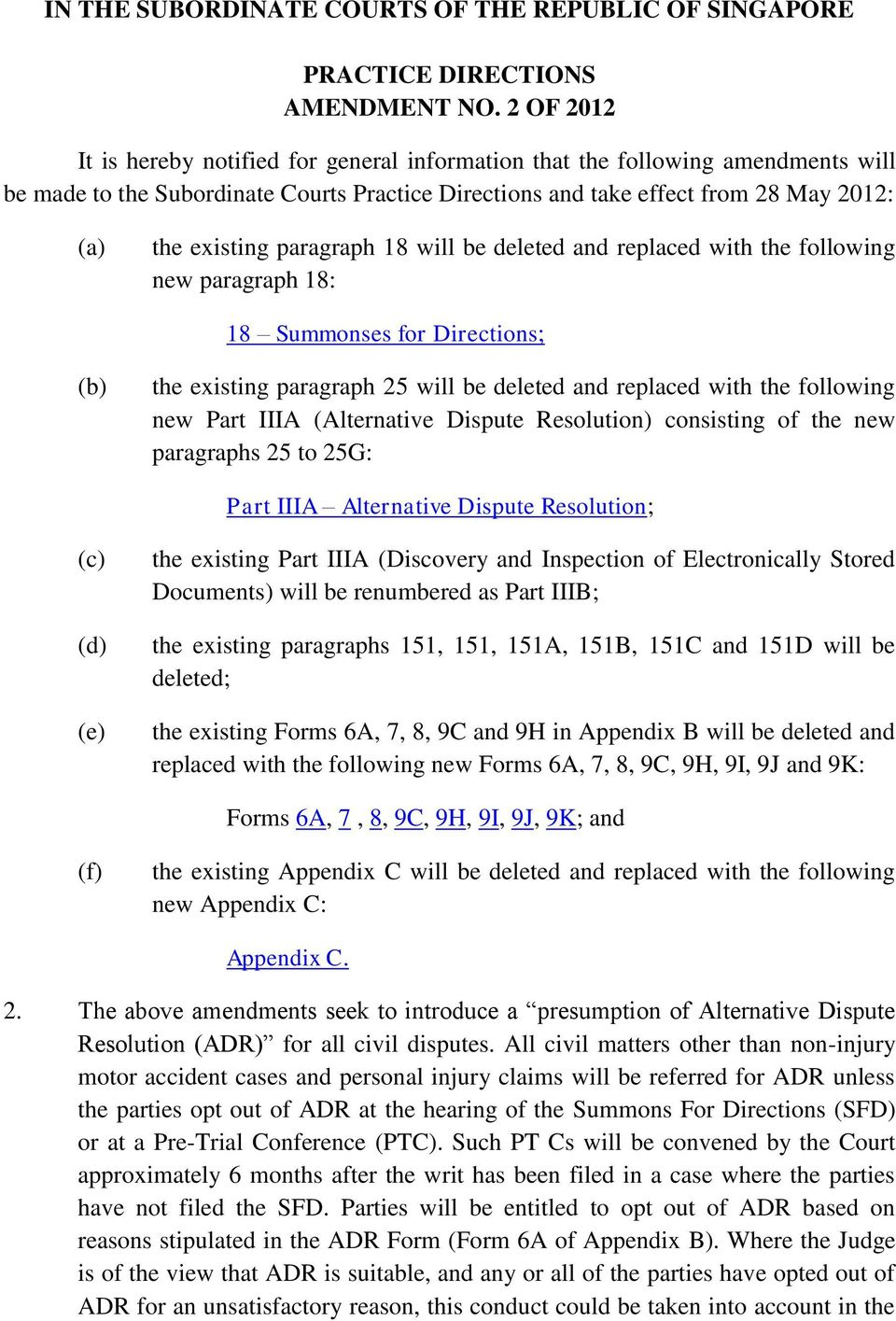 paragraph 18 will be deleted and replaced with the following new paragraph 18: 18 Summonses for Directions; (b) the existing paragraph 25 will be deleted and replaced with the following new Part IIIA