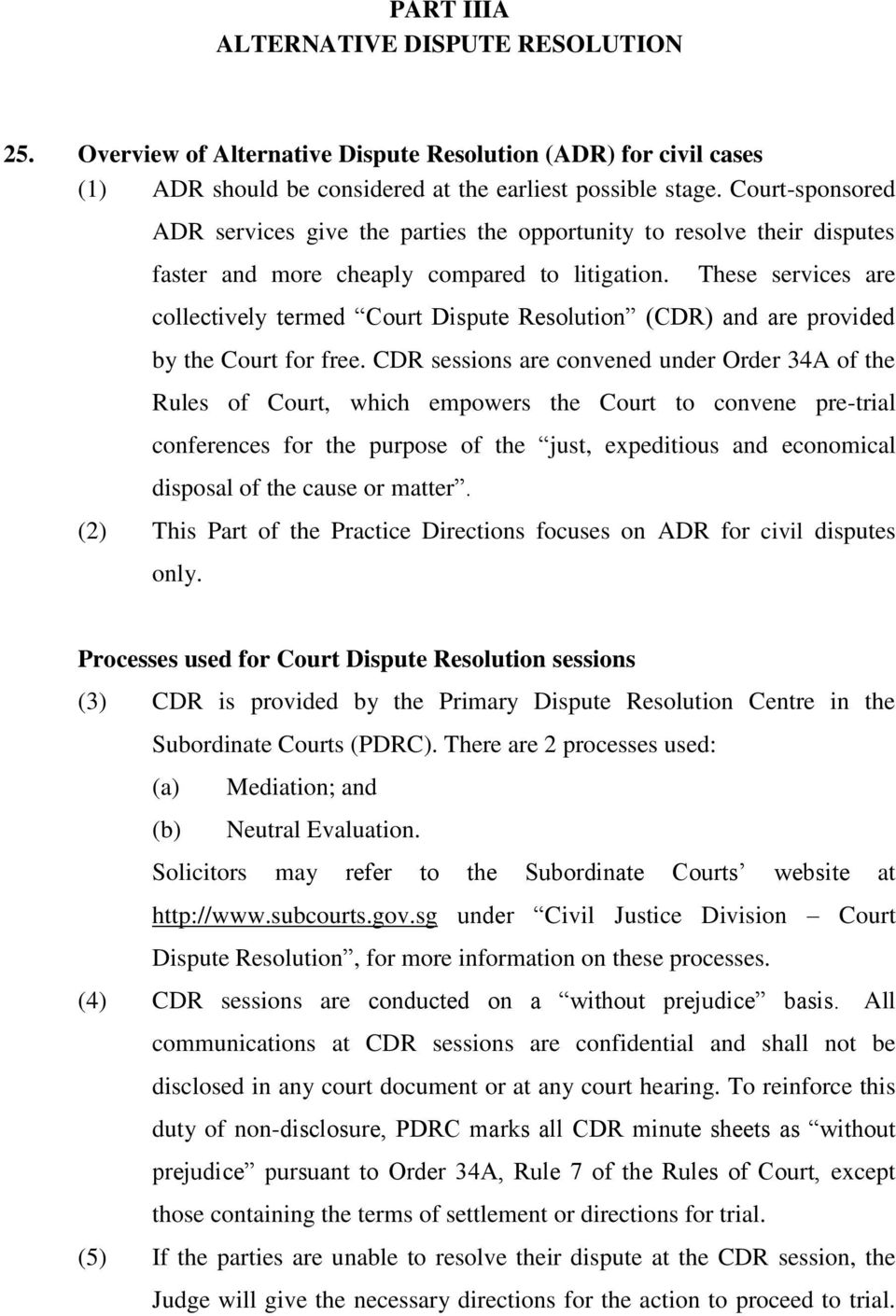 These services are collectively termed Court Dispute Resolution (CDR) and are provided by the Court for free.