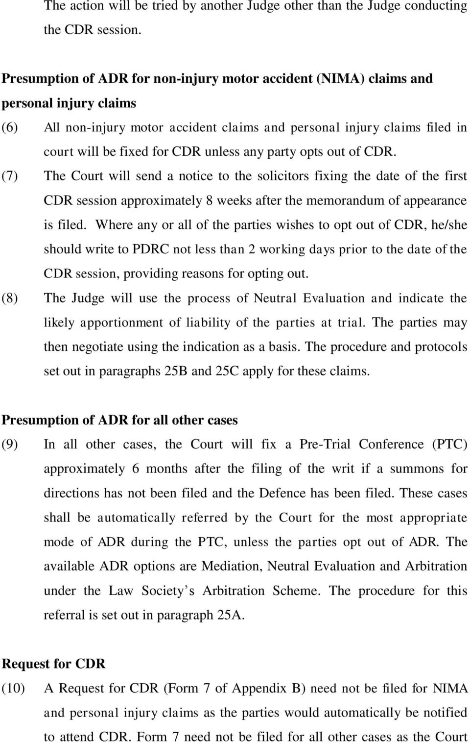 unless any party opts out of CDR. (7) The Court will send a notice to the solicitors fixing the date of the first CDR session approximately 8 weeks after the memorandum of appearance is filed.