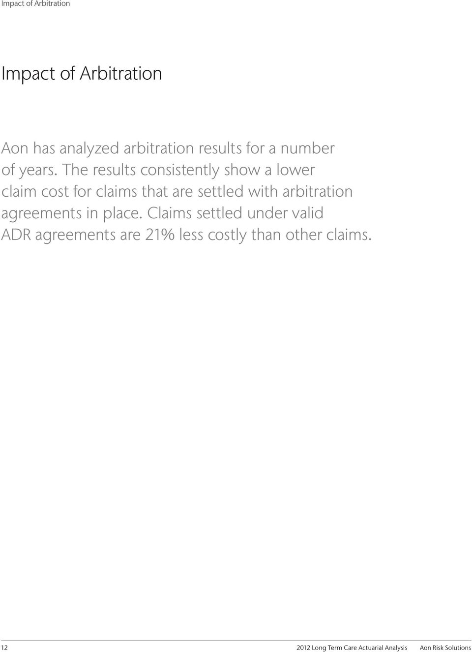 The results consistently show a lower claim cost for claims that are settled with
