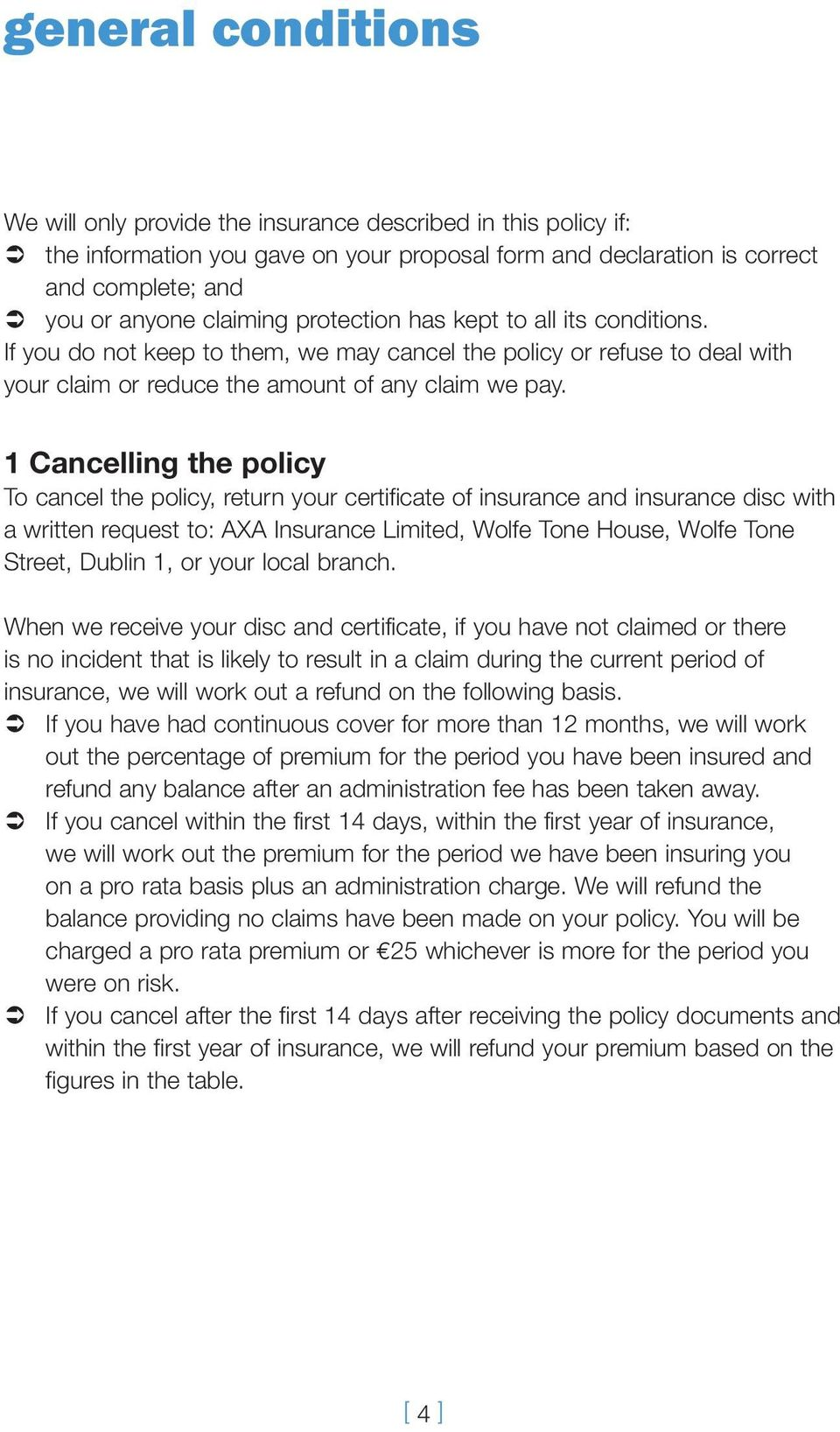 1 Cancelling the policy To cancel the policy, return your certificate of insurance and insurance disc with a written request to: AXA Insurance Limited, Wolfe Tone House, Wolfe Tone Street, Dublin 1,