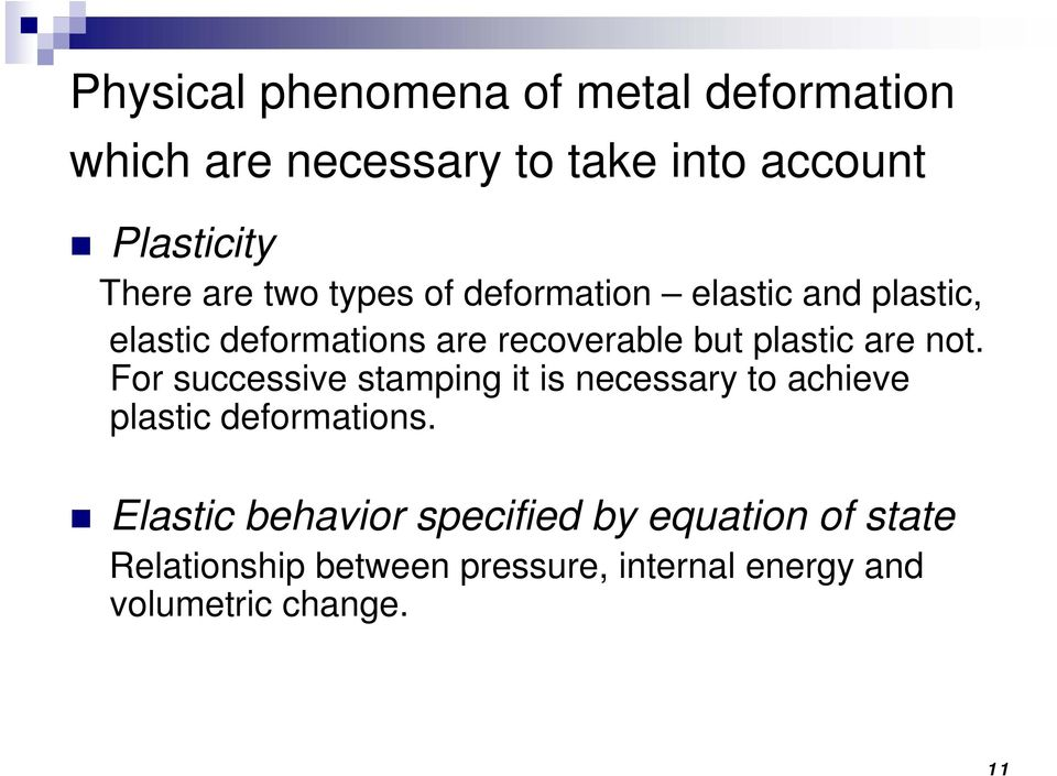 are not. For successive stamping it is necessary to achieve plastic deformations.