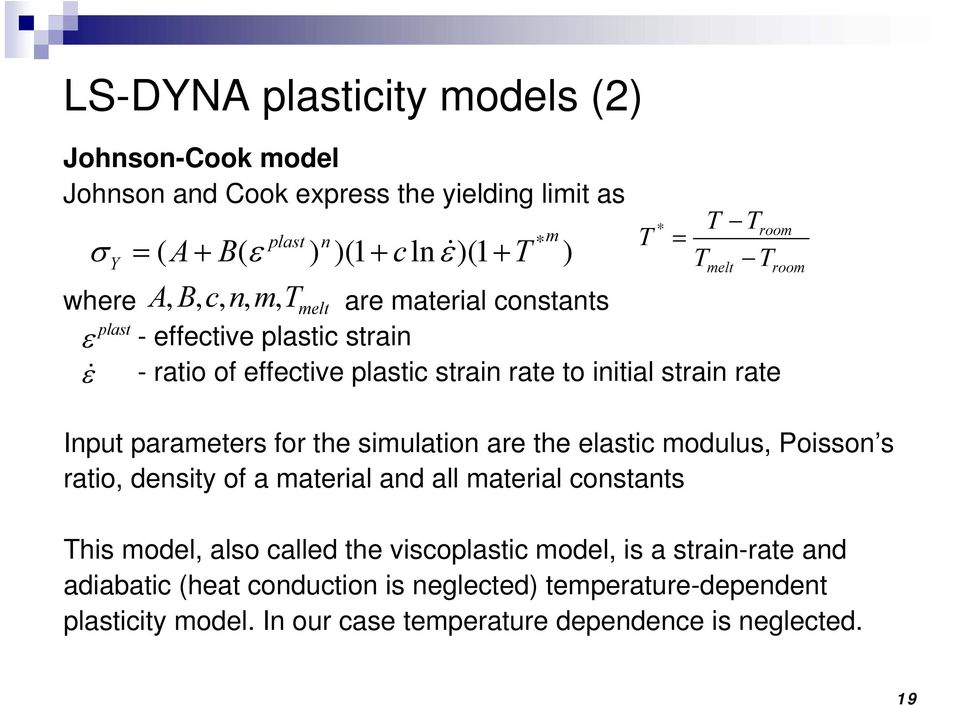 simulation are the elastic modulus, Poisson s ratio, density of a material and all material constants This model, also called the viscoplastic model, is a