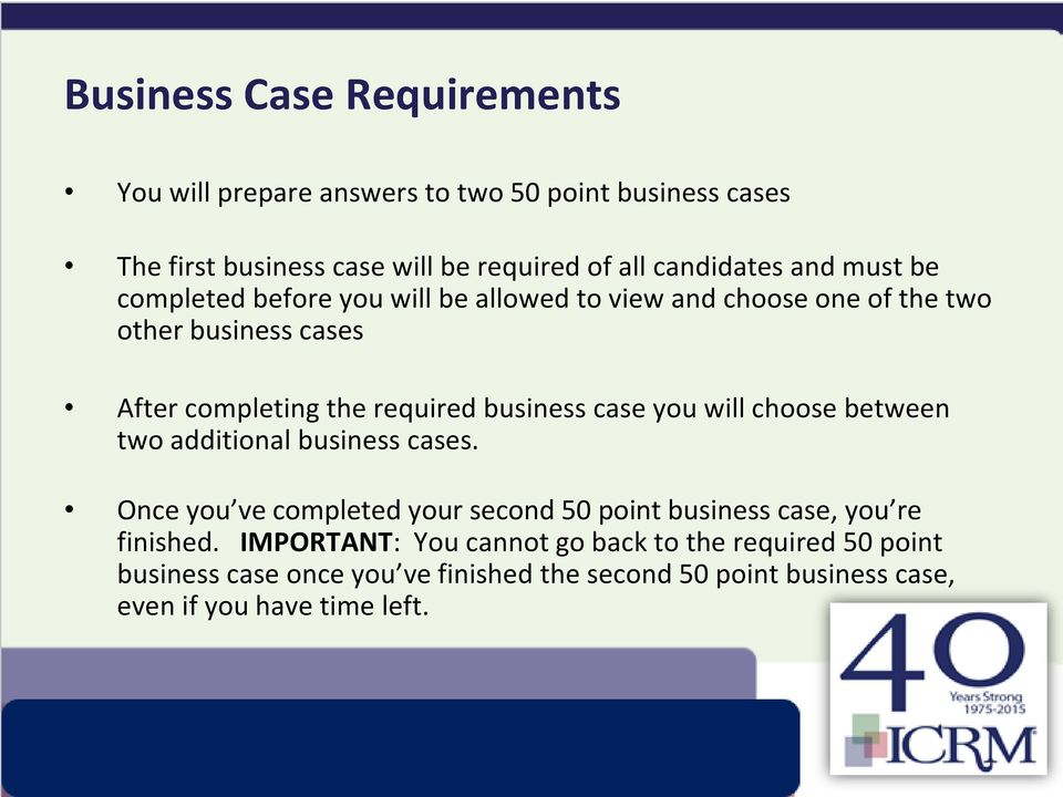 case you will choose between two additional business cases. Once you ve completed your second 50 point business case, you re finished.