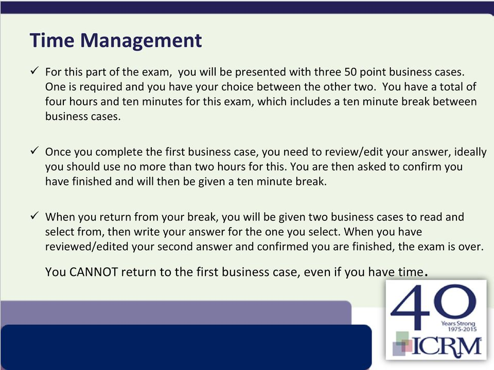 Once you complete the first business case, you need to review/edit your answer, ideally you should use no more than two hours for this.